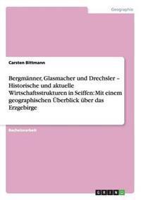 Bergmanner, Glasmacher Und Drechsler - Historische Und Aktuelle Wirtschaftsstrukturen in Seiffen