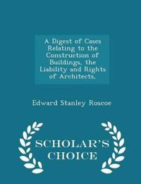 A Digest of Cases Relating to the Construction of Buildings, the Liability and Rights of Architects, - Scholar's Choice Edition