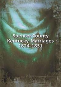 Spencer County Kentucky. Marriages 1824-1851