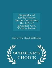 Biography of Revolutionary Heroes Containing the Life of Brigadier Gen. William Barton - Scholar's Choice Edition