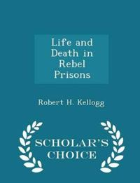Life and Death in Rebel Prisons - Scholar's Choice Edition