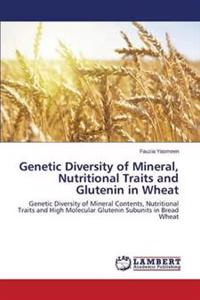 Genetic Diversity of Mineral, Nutritional Traits and Glutenin in Wheat