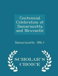 Centennial Celebration at Damariscotta and Newcastle - Scholar's Choice Edition