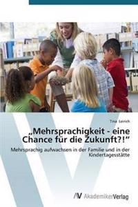 """Mehrsprachigkeit - Eine Chance Fur Die Zukunft?!"""""""