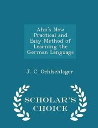 Ahn's New Practical and Easy Method of Learning the German Language - Scholar's Choice Edition