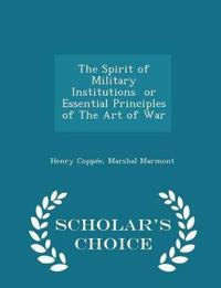 The Spirit of Military Institutions or Essential Principles of the Art of War - Scholar's Choice Edition