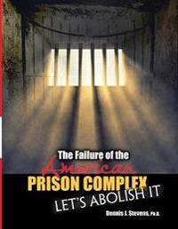 The Failure of the American Prison Complex