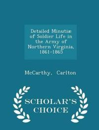 Detailed Minutiae of Soldier Life in the Army of Northern Virginia, 1861-1865 - Scholar's Choice Edition