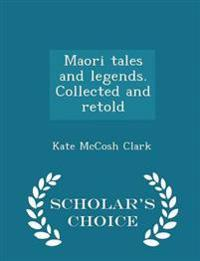 Maori Tales and Legends. Collected and Retold - Scholar's Choice Edition