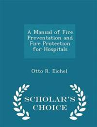 A Manual of Fire Preventation and Fire Protection for Hospitals - Scholar's Choice Edition
