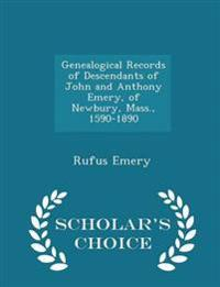 Genealogical Records of Descendants of John and Anthony Emery, of Newbury, Mass., 1590-1890 - Scholar's Choice Edition
