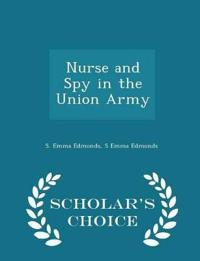 Nurse and Spy in the Union Army - Scholar's Choice Edition
