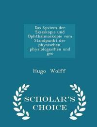 Das System Der Skiaskopie Und Ophthalmoskopie Vom Standpunkt Der Physischen, Physiologischen Und Geo - Scholar's Choice Edition