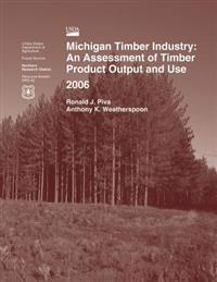 Michigan Timber Industry: An Assessment of Timber Product Output and Use 2006