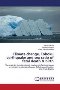 Climate Change, Tohoku Earthquake and Sex Ratio of Fetal Death & Birth