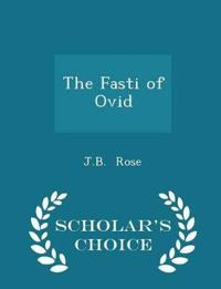 The Fasti of Ovid - Scholar's Choice Edition
