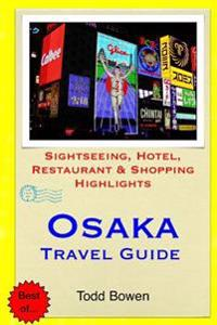 Osaka Travel Guide: Sightseeing, Hotel, Restaurant & Shopping Highlights