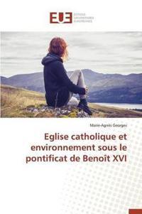 Eglise Catholique Et Environnement Sous Le Pontificat de Benoit XVI