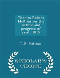 Thomas Robert Malthus on the Nature and Progress of Rent, 1815 - Scholar's Choice Edition