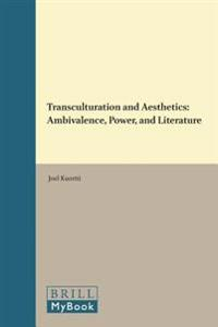 Transculturation and Aesthetics: Ambivalence, Power, and Literature
