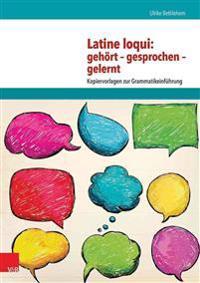 Latine Loqui: Gehort - Gesprochen - Gelernt