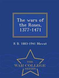 The Wars of the Roses, 1377-1471 - War College Series