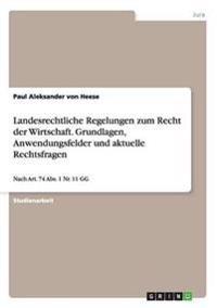 Landesrechtliche Regelungen Zum Recht Der Wirtschaft. Grundlagen, Anwendungsfelder Und Aktuelle Rechtsfragen