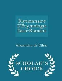 Dictionnaire D'Etymologie Daco-Romane - Scholar's Choice Edition