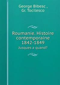 Roumanie. Histoire Contemporaine 1842-1849 Jusques a Quand?