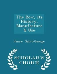The Bow, Its History, Manufacture & Use - Scholar's Choice Edition