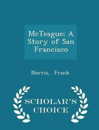 McTeague; A Story of San Francisco - Scholar's Choice Edition