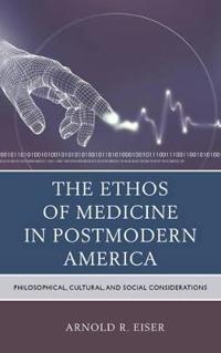 The Ethos of Medicine in Postmodern America