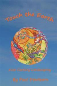 Touch the Earth: 21st Century Landscaping