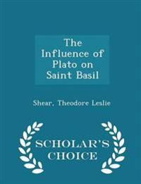 The Influence of Plato on Saint Basil - Scholar's Choice Edition