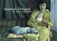 Lucian Freud: Animals Dressed