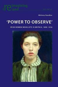 'power to Observe': Irish Women Novelists in Britain, 1890-1916