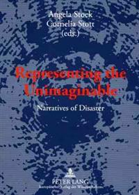 Representing the Unimaginable: Narratives of Disaster