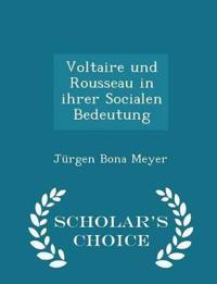 Voltaire Und Rousseau in Ihrer Socialen Bedeutung - Scholar's Choice Edition