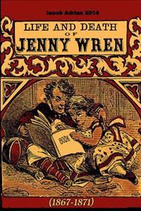 Life and Death of Jenny Wren (1867-1871)