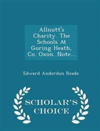 Allnutt's Charity. the Schools at Goring Heath, Co. Oxon. Note... - Scholar's Choice Edition