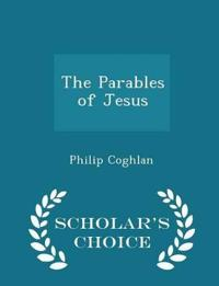 The Parables of Jesus - Scholar's Choice Edition