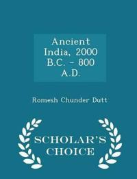 Ancient India, 2000 B.C. - 800 A.D. - Scholar's Choice Edition