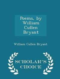 Poems, by William Cullen Bryant - Scholar's Choice Edition