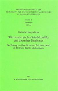 Wurttembergischer Standekonflikt Und Deutscher Dualismus: Ein Beitrag Zur Geschichte Des Reichsverbands in Der Mitte Des 18. Jahrhunderts