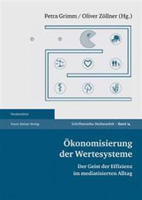 Okonomisierung Der Wertesysteme: Der Geist Der Effizienz Im Mediatisierten Alltag