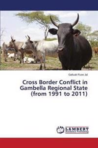 Cross Border Conflict in Gambella Regional State (from 1991 to 2011)