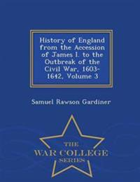History of England from the Accession of James I. to the Outbreak of the Civil War, 1603-1642, Volume 3 - War College Series
