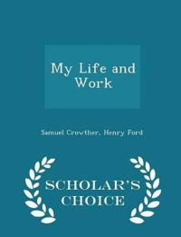 My Life and Work - Scholar's Choice Edition
