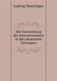 Die Entwicklung Des Inseratenwesen in Den Deutschen Zeitungen