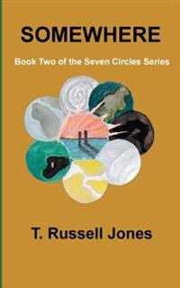 Somewhere: Book Two of the Seven Circles Series